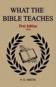 What the Bible Teaches (First Edition) - Smith, F. G.