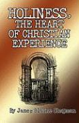 Holiness, the Heart of Christian Experience - Chapman, James Blaine