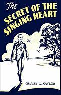 The Secret of the Singing Heart - Naylor, Charles W.