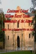 Lieutenant Colonel William Barret Travis: Commander of the Alamo: Family 1066 in England to 1836 the Alamo - Travis, Grace W.