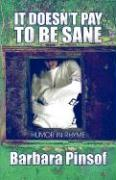 It Doesn't Pay to Be Sane: Humor in Rhyme - Pinsof, Barbara