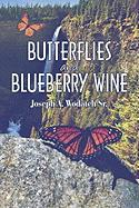 Butterflies and Blueberry Wine - Wodatch Sr, Joseph A.