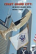 Coast Guard City: An Ulrich Holmes Novel - Louise, Michael