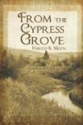 From the Cypress Grove - Moon, Harold K.
