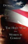The Holy War-Women in Combat - Black, Dedria D.