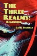 The Three Realms: Beginning - Bishman, David