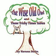 The Wise Old Owl and Those Tricky Times Tables - Stein, Renea