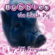 Bubbles the Little Pig - Ferguson, J. M.