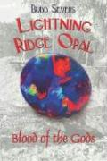 Lightning Ridge Opal: Blood of the Gods - Severs, Budd