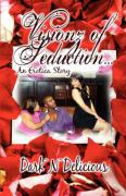 Visionz of Seduction.: An Erotica Story - Dark~n~delicious