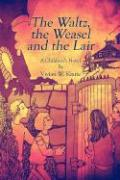 The Waltz, the Weasel and the Lair - Kiarie, Vivian W.