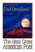 The Next Great American Poet - Drouillard, Paul