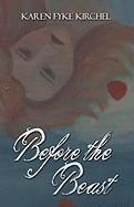 Before the Beast - Kirchel, Karen Fyke