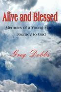 Alive and Blessed: Memoirs of a Young Man's Journey to God - Dobbs, Greg