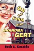 On the Farm with Grandma Gert - Koraido, Beth S.