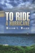 To Ride a Hurricane - Walker, William L.
