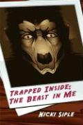 Trapped Inside: The Beast in Me - Siple, Nicki
