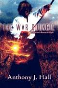 The War Council: A Warrior's Reason to Fight - Hall, Anthony J.