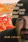 Kickin' the Tires and Lightin' the Fires - Henry, Bob