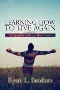 Learning How to Live Again: The Compelling, True Story of Ryan L. Sanders - Sanders, Ryan L.