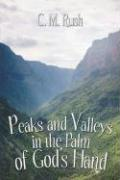 Peaks and Valleys in the Palm of God's Hand - Rush, C. M.