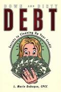 Down and Dirty Debt: Secrets to Cleaning Up Your Credit - Dubuque, Cpcc Marie L.