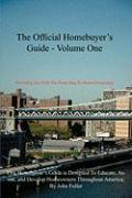 The Official Homebuyer's Guide - Volume One: Providing You with the Road Map to Home-Ownership: This Homebuyer's Guide Is Designed to Educate, Assist, - Fuller, John
