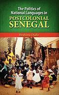 The Politics of National Languages in Postcolonial Senegal - Diallo, Ibrahima