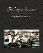 The Conjure Woman - Chesnutt, Charles W.