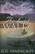 The Last Waltz: A Novel of Love and War - Vandagriff, G. G.