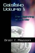 Calsisko Volume 1 - The Beginning of the War - Mazzoni, Brett