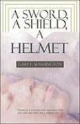 A Sword, a Shield, a Helmet - Washington, Gary E.