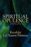 Spiritual Opulence: A Collection of Poetry - Pittman, Kesshler