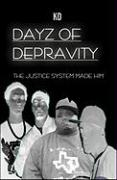 Dayz of Depravity: The Justice System Made Him - Kd