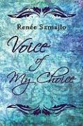 Voice of My Choice - Szmajlo, Rene; Szmajlo, Renee