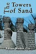 The Towers of Sand - Cyr, Susan Weber
