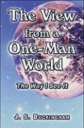 The View from a One-Man World: The Way I See It - Buckingham, J. S.