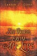 The Words from My Lips - Curry, Landon J.