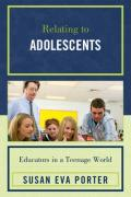 Relating to Adolescents: Educators in a Teenage World - Porter, Susan Eva