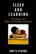 Sleep and Learning: The Magic That Makes Us Healthy and Smart - Plaford, Gary R.