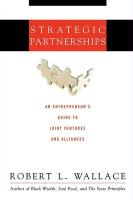 Strategic Partnerships: An Entrepreneur's Guide to Joint Ventures and Alliances - Wallace, Robert L.