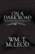 On a Dark Road: From the Files of Jim Scott - McLeod, Wm T.