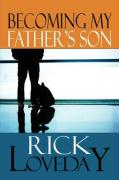 Becoming My Father's Son - Loveday, Rick