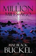 A Million Miles Ago: From the Mississippi Mud to the Cross of Calvary, to the Mountains of California and a Million Miles Between. - Buckel, Mae Black