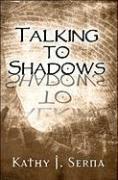 Talking to Shadows - Serna, Kathy J.