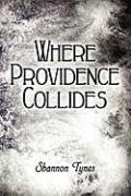 Where Providence Collides - Tynes, Shannon