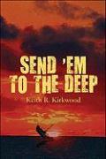 Send 'em to the Deep - Kirkwood, Keith R.