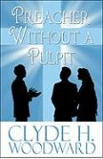 Preacher Without a Pulpit - Woodward, Clyde H.