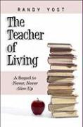 The Teacher of Living: A Sequel to Never, Never Give Up - Yost, Randy