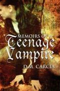 Memoirs of a Teenage Vampire - Carcia, D. M.
